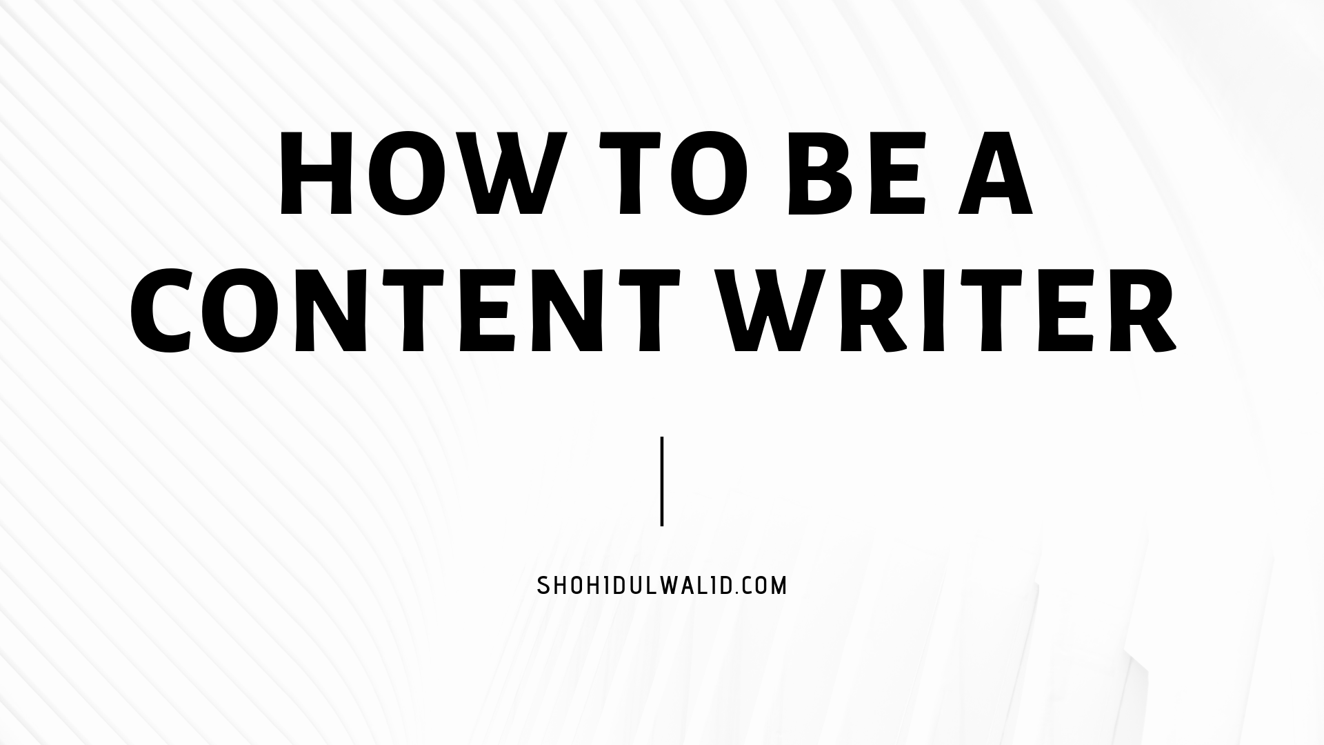 HOW TO BE A CONTENT WRITER