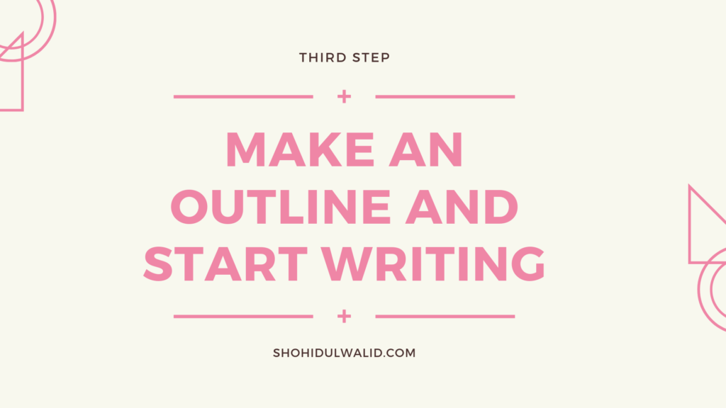 Make an outline and start writing